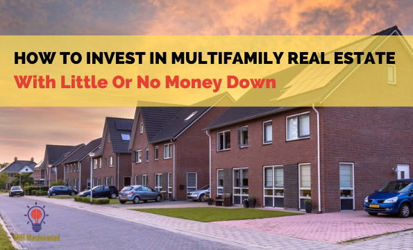 How to Invest In Multifamily Real Estate With Little Or No Money Down